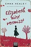 Elizabeth wird vermisst: Roman