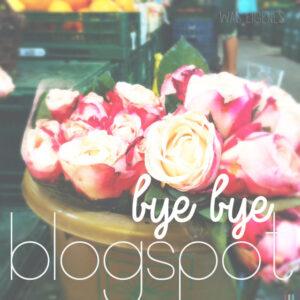 bye bye blogspot