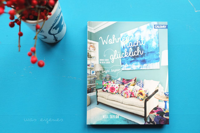 Buch: Wohnen macht glücklich | Einrichtungsbuch | Bringe Farbe in dein Leben | Will Taylor von bright.bazaar | waseigenes.com