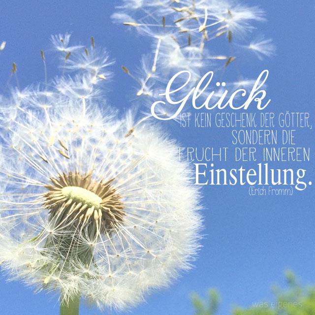 Glück ist kein Geschenk der Götter, sondern die Frucht der inneren Einstellung {Erich Fromm} | waseigenes.com