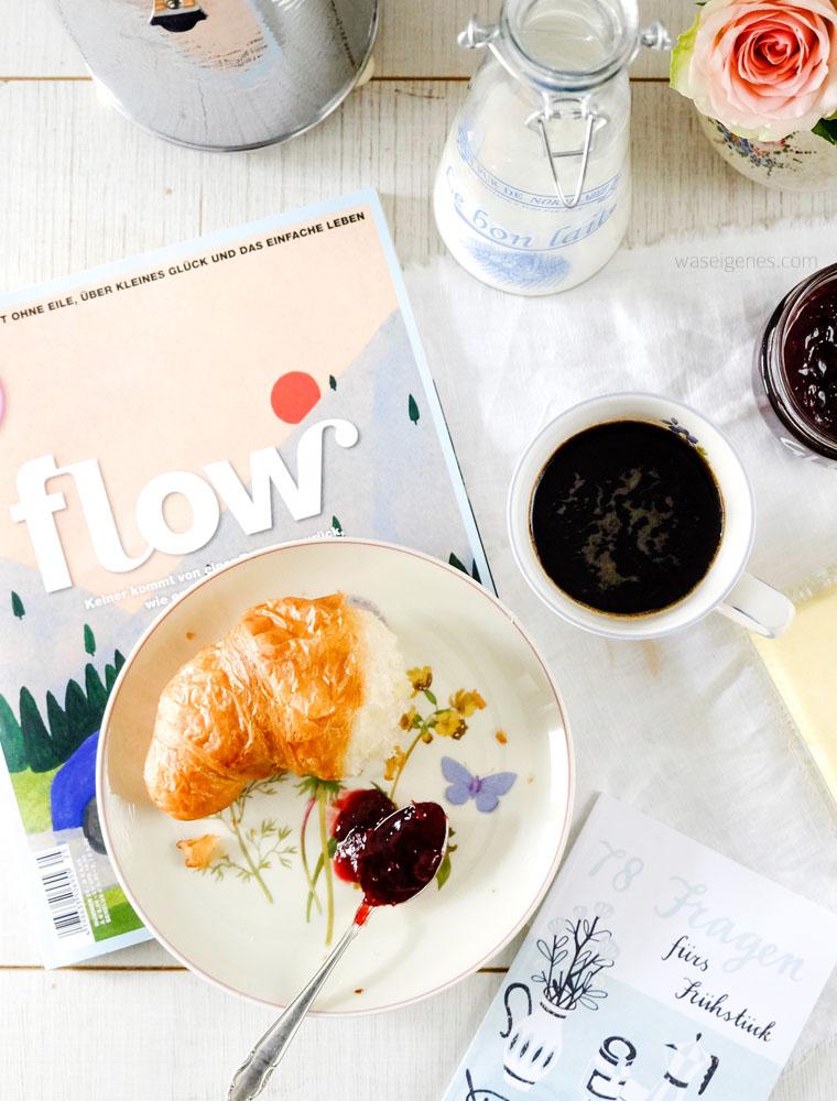 FLOW- eine Zeitschrift ohne Eile | Entschleunigung, Achtsamkeit, positive Denkanstöße | Frühstück Croissant und Konfitüre | waseigenes.com