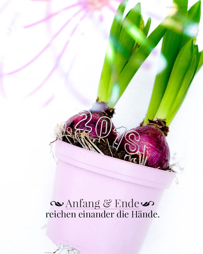 Anfang und Ende reichen einander die Hände | Gedanken und Wünsche für das neue Jahr | Gute Vorsätze 2018 | waseigenes.com
