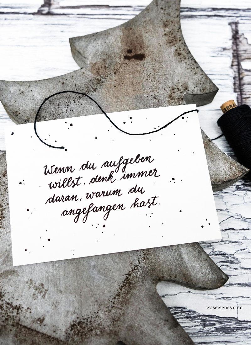 Adventskalender der guten Gedanken & Wünsche ~ Türchen Nr. 3: Wenn du aufgeben willst, denk immer daran, warum du angefangen hast, waseigenes.com
