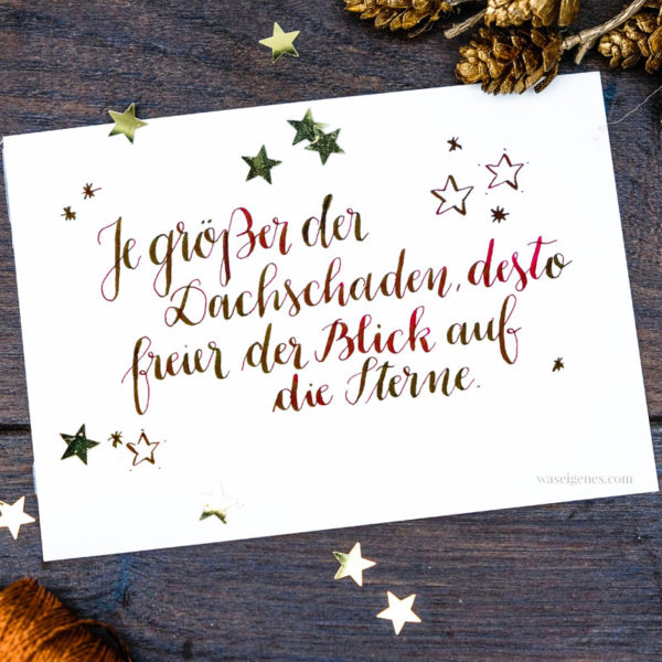 Adventskalender der guten Gedanken & WünscheTürchen - Nr. 12: Je größer der Dachschaden,desto freier der Blick auf die Sterne. | waseigenes.com