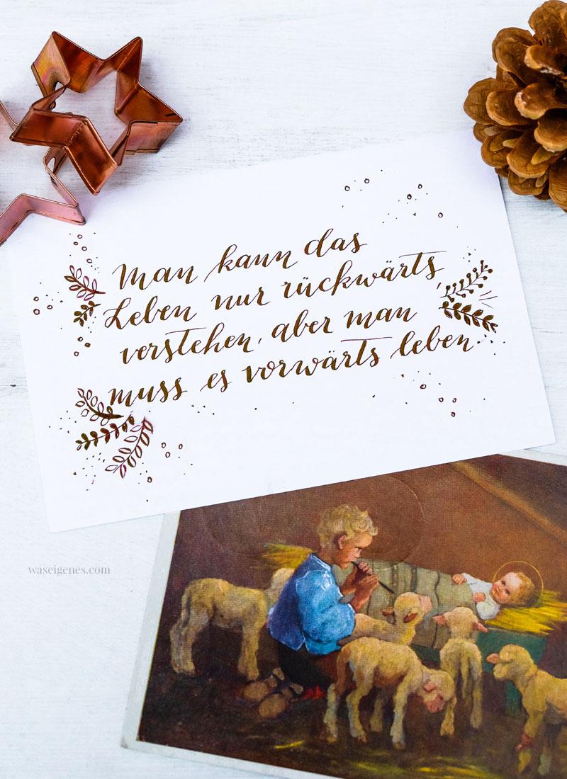 Adventskalender der guten Gedanken & Wünsche Türchen Nr. 10: Man kann das Leben nur rückwärts verstehen, aber man muss es vorwärts leben | waseigenes.com
