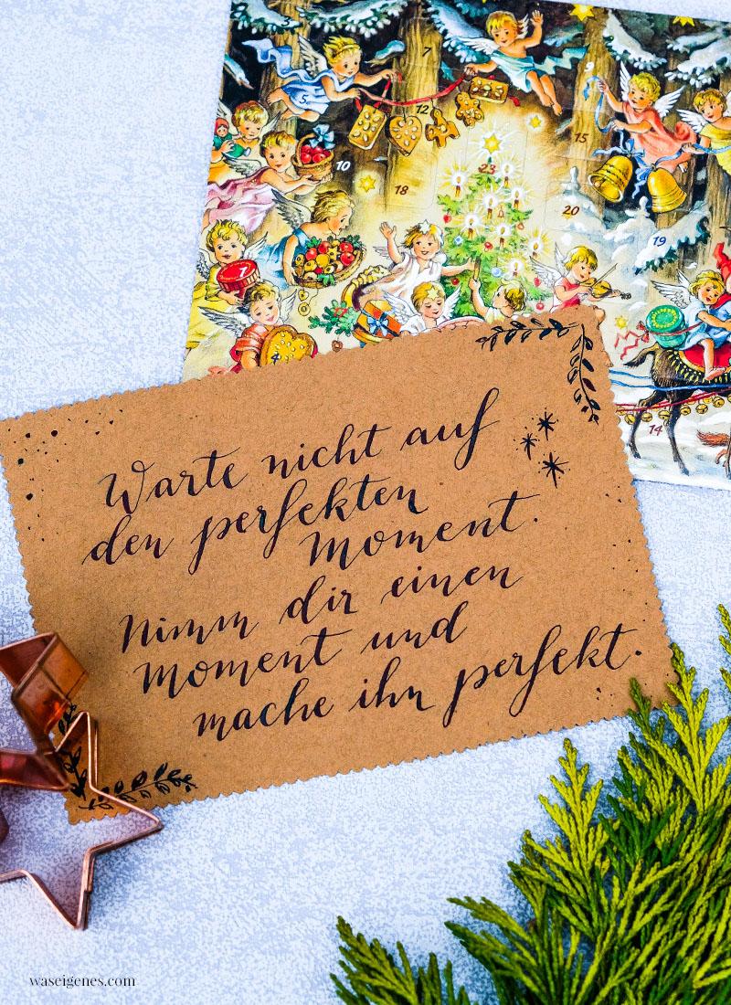Adventskalender der guten Gedanken & WünscheTürchen Nr. 7: Warte nicht auf den perfekten Moment. Nimm dir einen Moment und mache ihn perfekt!, waseigenes.com