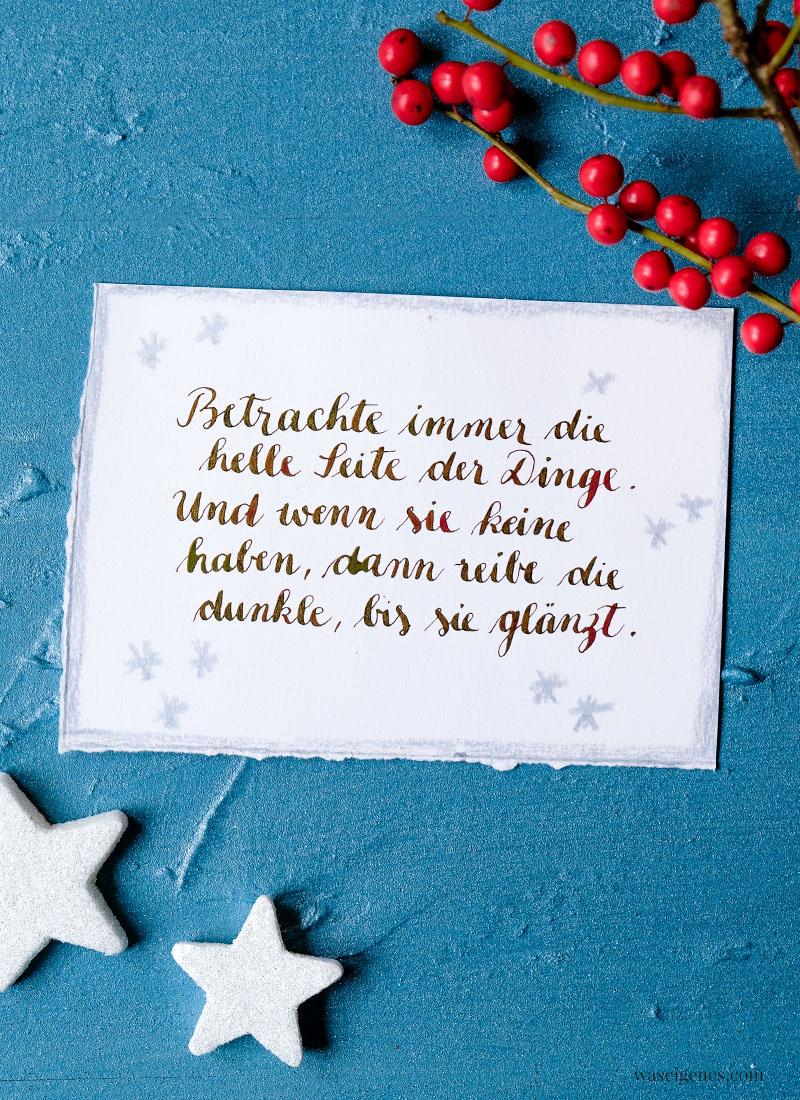 Adventskalender der guten Gedanken & Wünsche {Türchen Nr. 5}: Betrachte immer die helle Seite der Dinge. Und wenn sie keine haben,  dann reibe die dunkle, bis sie glänzt. | waseigenes.com