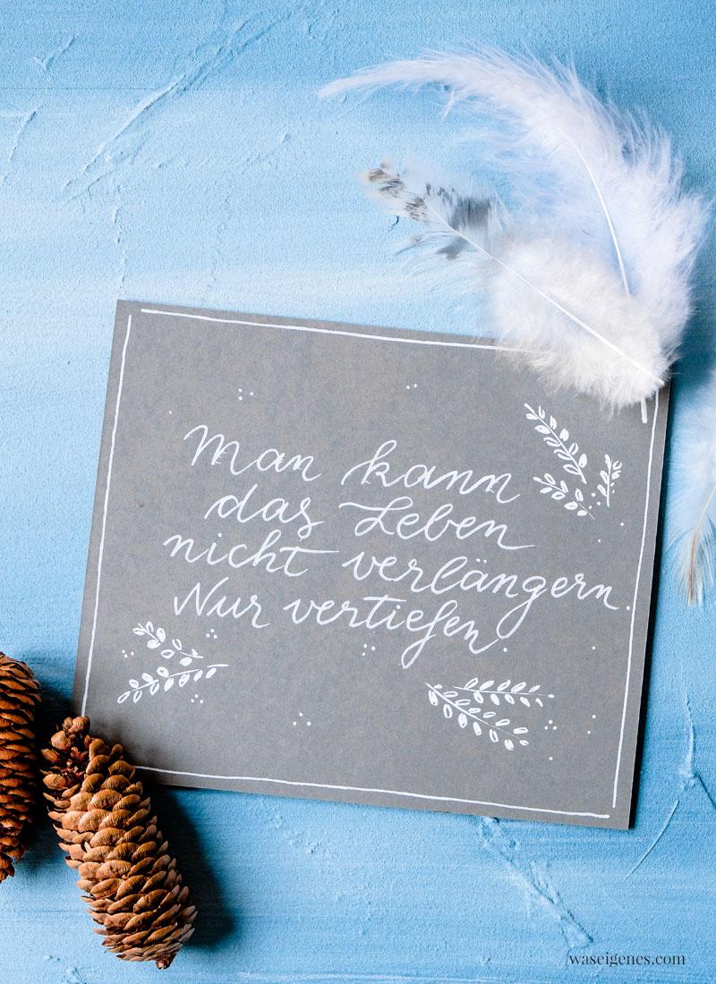 Adventskalender der guten Gedanken & Wünsche {Türchen Nr. 19}: Man kann das Leben nicht verlängern. Nur vertiefen. | waseigenes.com
