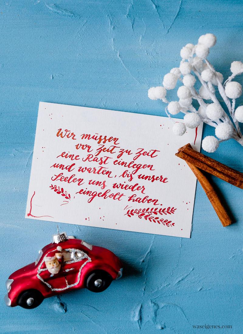 Adventskalender der guten Gedanken & Wünsche ~ Nr. 16: Wir müssen von Zeit zu Zeit eine Rast einlegen und warten, bis unsere Seelen uns wieder eingeholt haben.