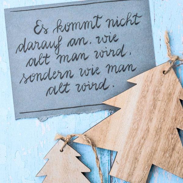 Adventskalender der guten Gedanken & Wünsche {Türchen Nr. 20}: Es kommt nicht darauf an, wie alt man wird, sondern wie man alt wird. | waseigenes.com