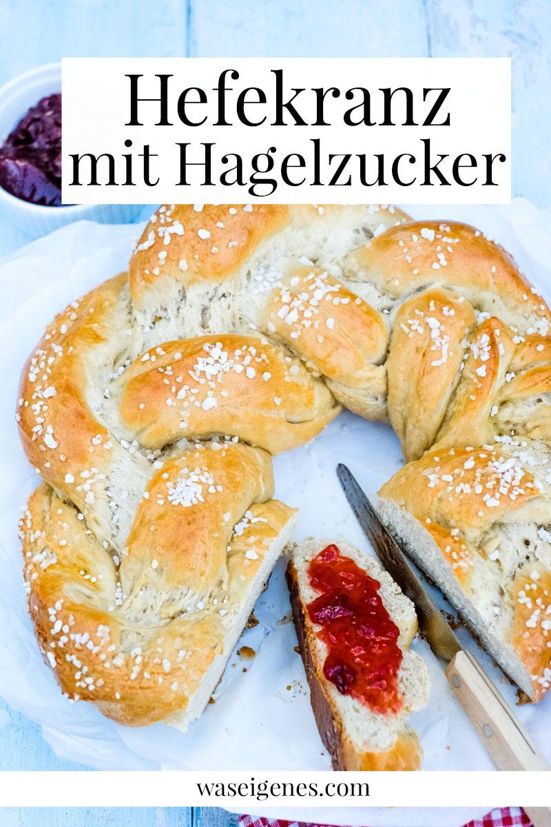 Rezept: Hefekranz mit Hagelzucker. Schmeckt an Ostern und zum neuen Jahr mit Butter und Marmelade | waseigenes.com